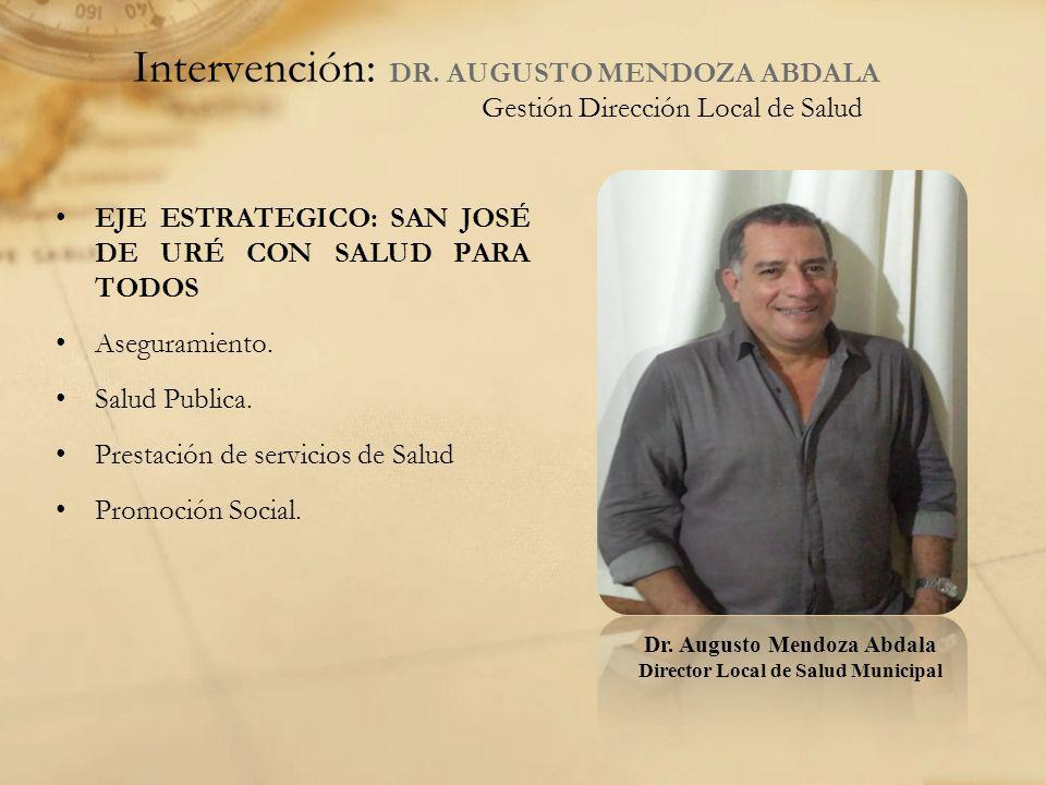 Intervención: DR. AUGUSTO MENDOZA ABDALA Gestión Dirección Local de Salud EJE ESTRATEGICO: SAN JOSÉ DE URÉ CON SALUD PARA TODOS Aseguramiento. Salud P