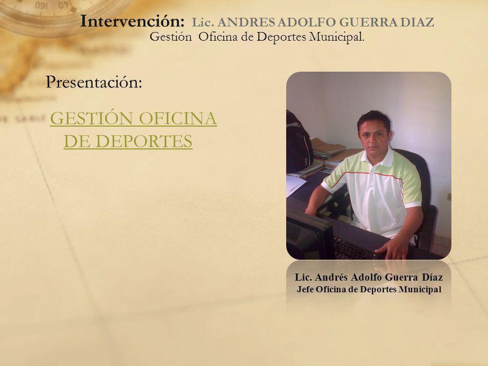 Intervención: Lic. ANDRES ADOLFO GUERRA DIAZ Gestión Oficina de Deportes Municipal. Presentación: GESTIÓN OFICINA DE DEPORTESGESTIÓN OFICINA DE DEPORT
