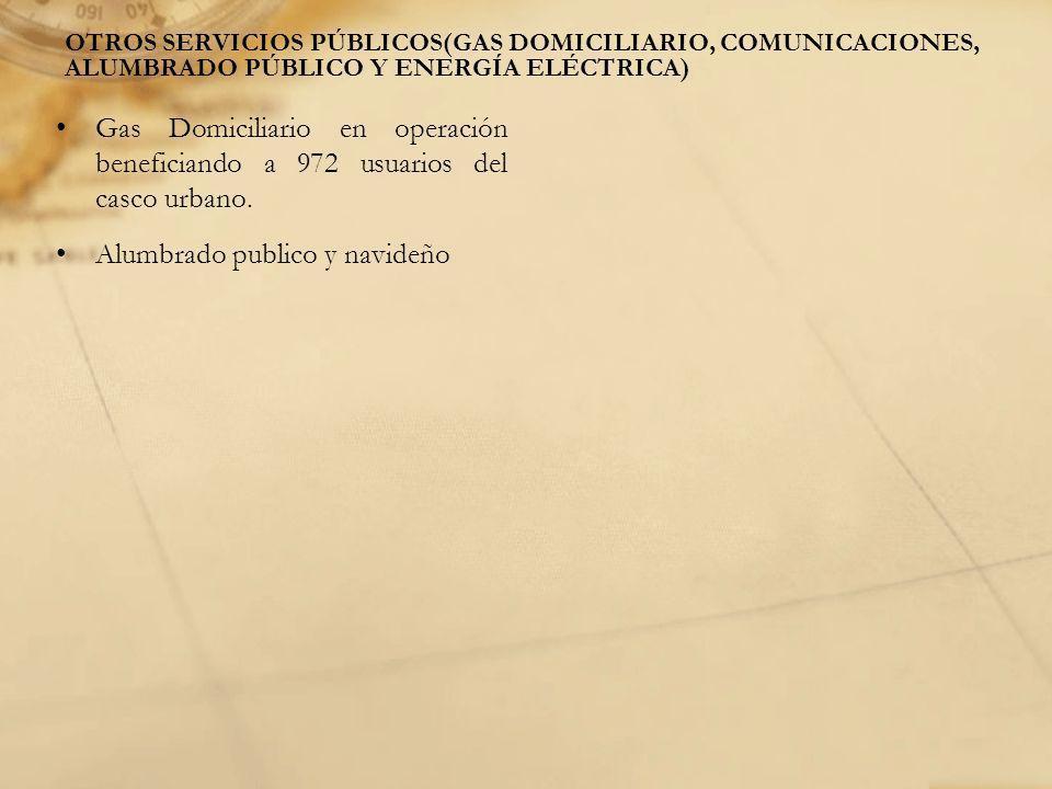 OTROS SERVICIOS PÚBLICOS(GAS DOMICILIARIO, COMUNICACIONES, ALUMBRADO PÚBLICO Y ENERGÍA ELÉCTRICA) Gas Domiciliario en operación beneficiando a 972 usu
