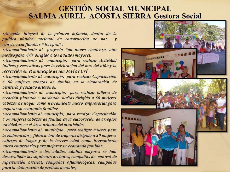 GESTIÓN SOCIAL MUNICIPAL SALMA AUREL ACOSTA SIERRA Gestora Social Atención integral de la primera infancia, dentro de la política pública nacional de