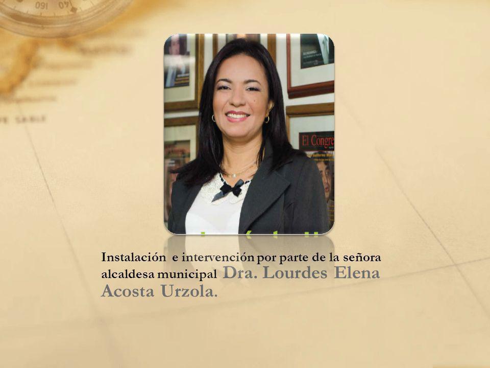 Instalación e intervención por parte de la señora alcaldesa municipal Dra. Lourdes Elena Acosta Urzola.