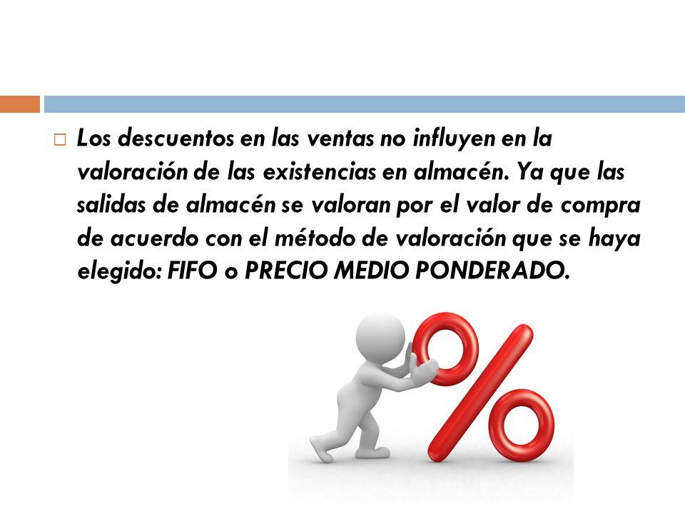 Los descuentos en las ventas no influyen en la valoración de las existencias en almacén.