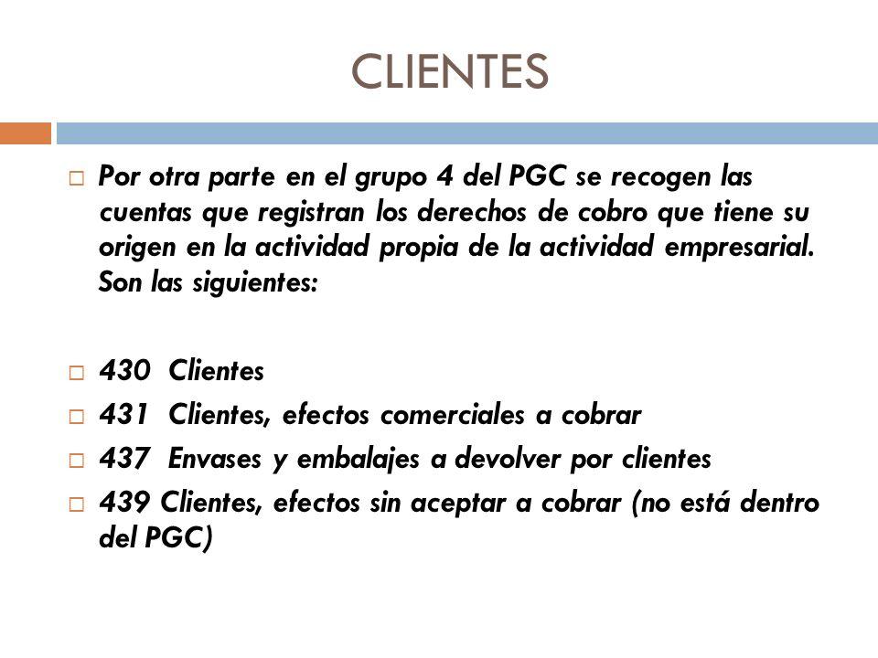 CLIENTES Por otra parte en el grupo 4 del PGC se recogen las cuentas que registran los derechos de cobro que tiene su origen en la actividad propia de la actividad empresarial.