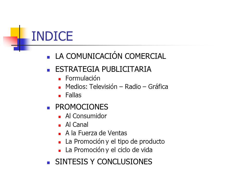 INDICE LA COMUNICACIÓN COMERCIAL ESTRATEGIA PUBLICITARIA Formulación Medios: Televisión – Radio – Gráfica Fallas PROMOCIONES Al Consumidor Al Canal A