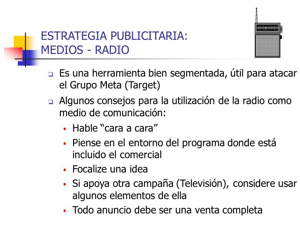 ESTRATEGIA PUBLICITARIA: MEDIOS - RADIO Es una herramienta bien segmentada, útil para atacar el Grupo Meta (Target) Algunos consejos para la utilizaci