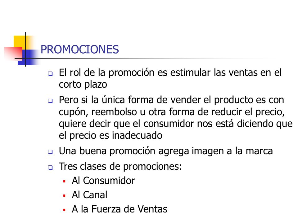 PROMOCIONES El rol de la promoción es estimular las ventas en el corto plazo Pero si la única forma de vender el producto es con cupón, reembolso u ot
