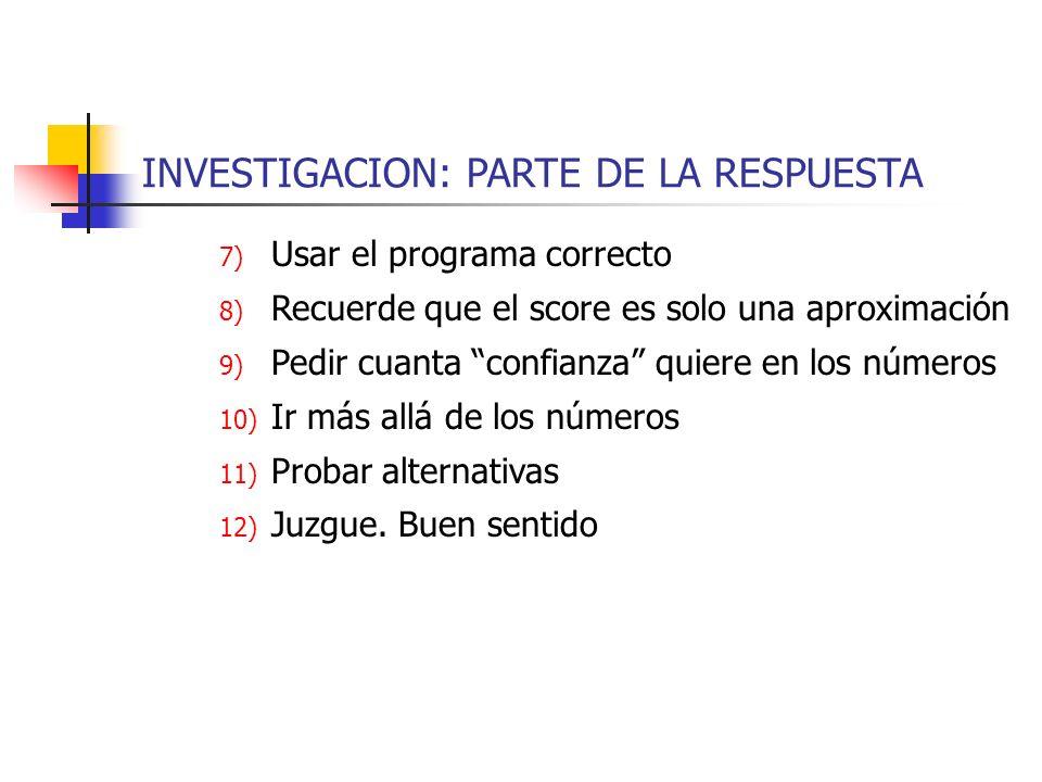 INVESTIGACION: PARTE DE LA RESPUESTA 7) Usar el programa correcto 8) Recuerde que el score es solo una aproximación 9) Pedir cuanta confianza quiere e