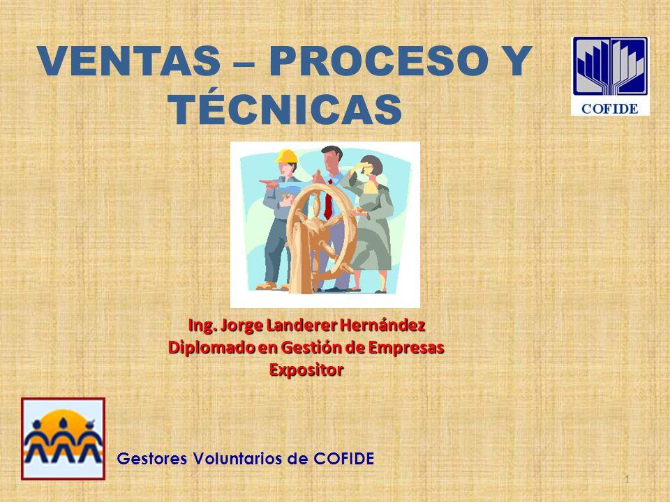1 VENTAS – PROCESO Y TÉCNICAS Ing. Jorge Landerer Hernández Diplomado en Gestión de Empresas Expositor Gestores Voluntarios de COFIDE