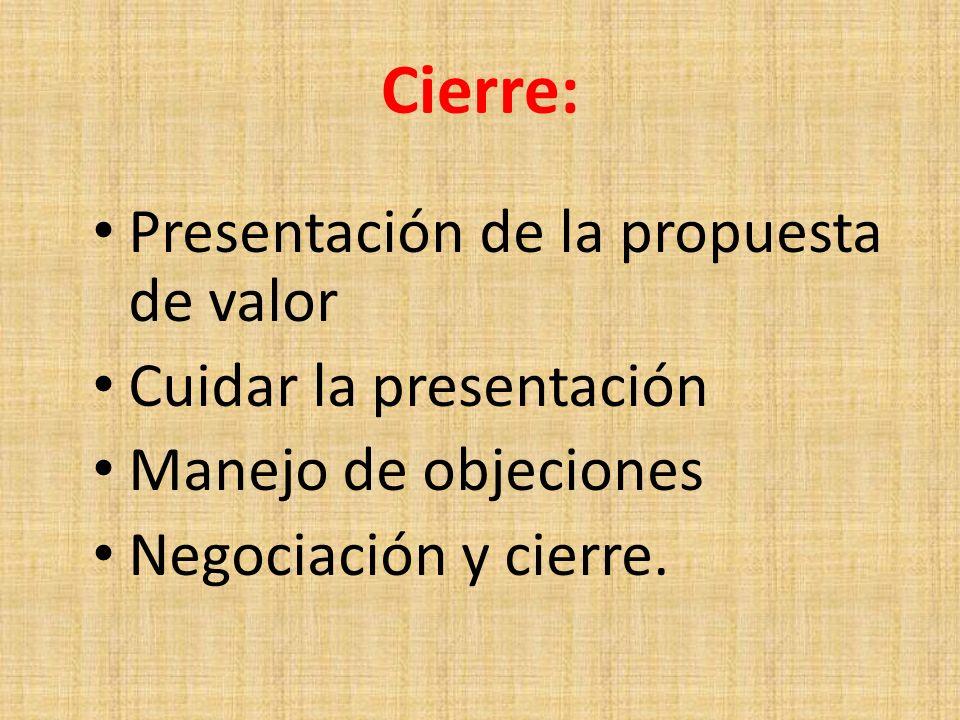 Cierre: Presentación de la propuesta de valor Cuidar la presentación Manejo de objeciones Negociación y cierre.