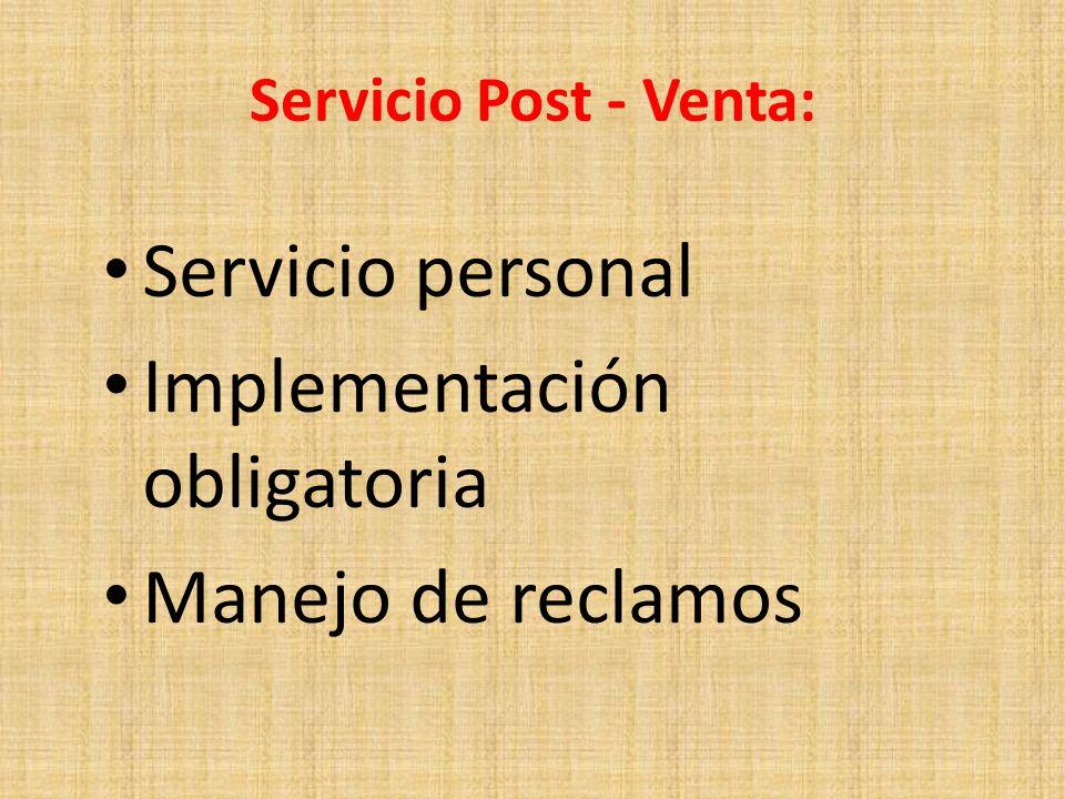 Servicio Post - Venta: Servicio personal Implementación obligatoria Manejo de reclamos