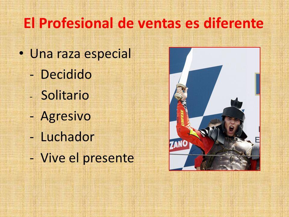 El Profesional de ventas es diferente Una raza especial - Decidido - Solitario - Agresivo - Luchador - Vive el presente