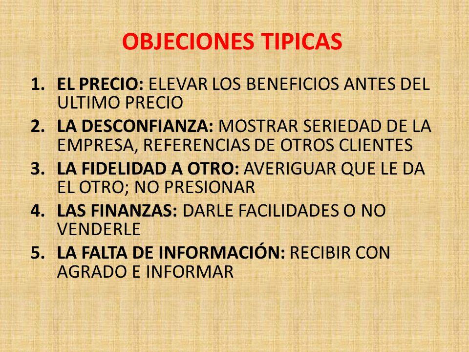 OBJECIONES TIPICAS 1.EL PRECIO: ELEVAR LOS BENEFICIOS ANTES DEL ULTIMO PRECIO 2.LA DESCONFIANZA: MOSTRAR SERIEDAD DE LA EMPRESA, REFERENCIAS DE OTROS