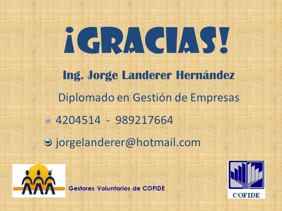 ¡GRACIAS! Ing. Jorge Landerer Hernández Diplomado en Gestión de Empresas 4204514 - 989217664 jorgelanderer@hotmail.com Gestores Voluntarios de COFIDE
