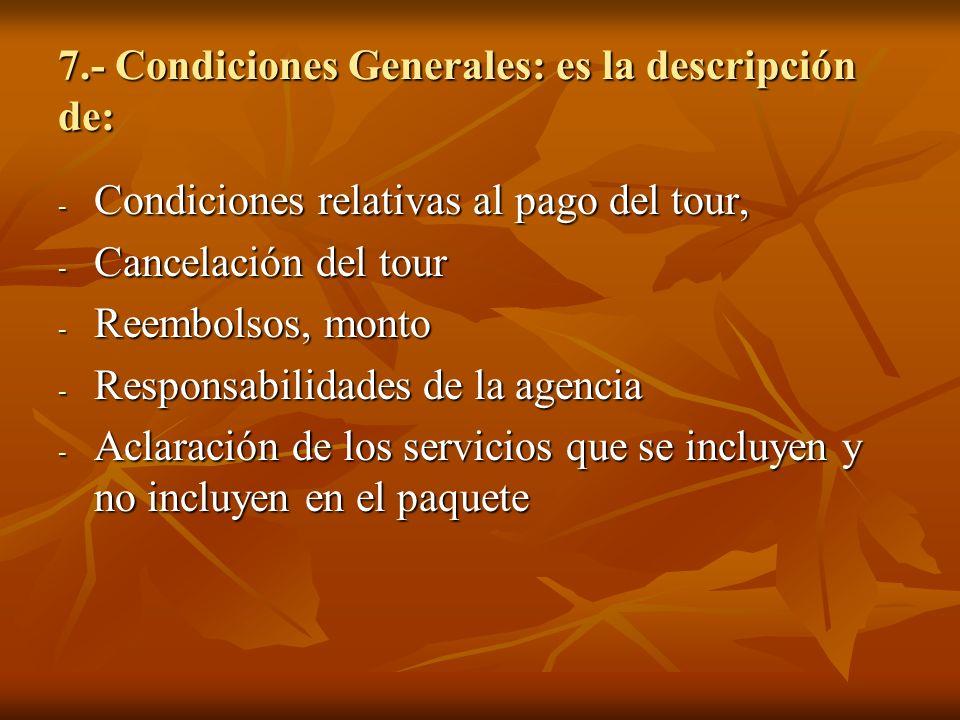 7.- Condiciones Generales: es la descripción de: - Condiciones relativas al pago del tour, - Cancelación del tour - Reembolsos, monto - Responsabilida