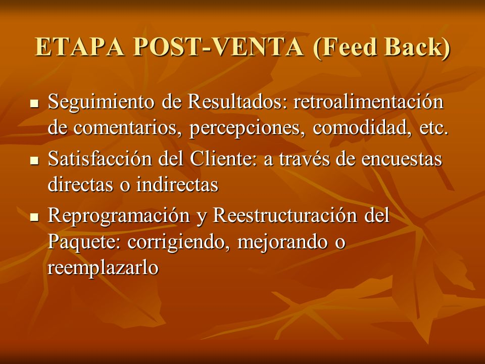 ETAPA POST-VENTA (Feed Back) Seguimiento de Resultados: retroalimentación de comentarios, percepciones, comodidad, etc. Seguimiento de Resultados: ret