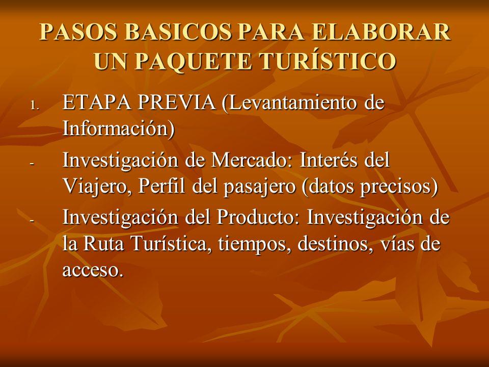 PASOS BASICOS PARA ELABORAR UN PAQUETE TURÍSTICO 1. ETAPA PREVIA (Levantamiento de Información) - Investigación de Mercado: Interés del Viajero, Perfi