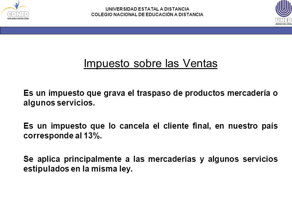 UNIVERSIDAD ESTATAL A DISTANCIA COLEGIO NACIONAL DE EDUCACIÓN A DISTANCIA Impuesto sobre las Ventas Es un impuesto que grava el traspaso de productos