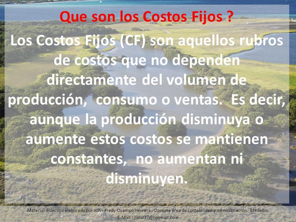 Que son los Costos Fijos ? Los Costos Fijos (CF) son aquellos rubros de costos que no dependen directamente del volumen de producción, consumo o venta