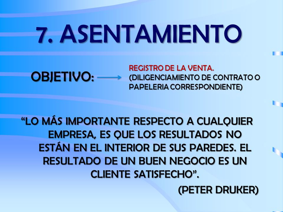 7. ASENTAMIENTO OBJETIVO: REGISTRO DE LA VENTA. (DILIGENCIAMIENTO DE CONTRATO O PAPELERIA CORRESPONDIENTE) LO MÁS IMPORTANTE RESPECTO A CUALQUIER EMPR