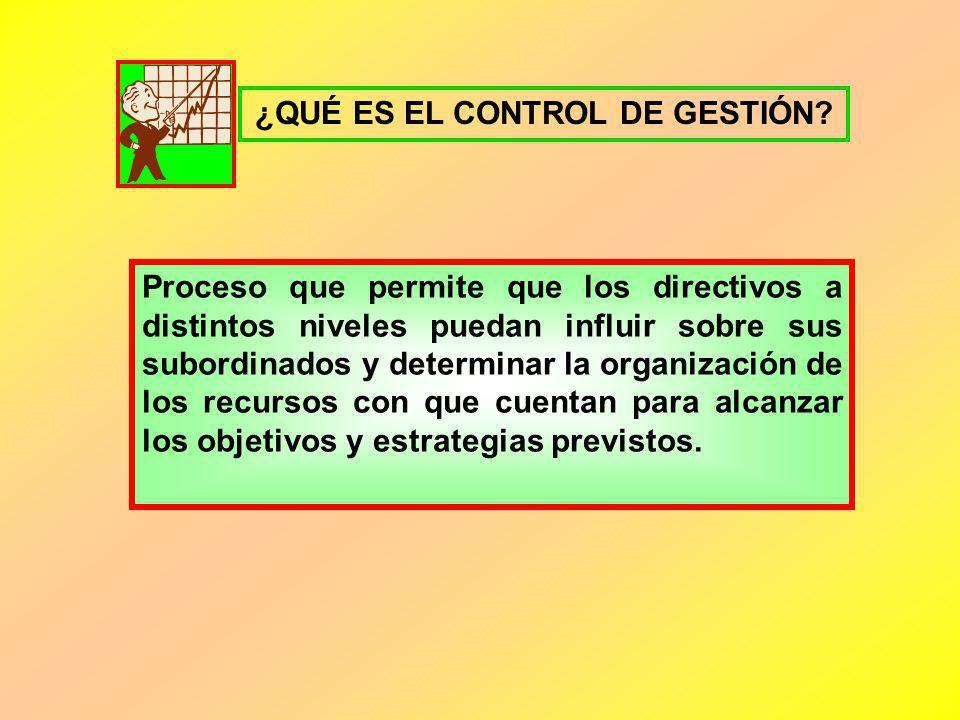 ¿QUÉ ES EL CONTROL DE GESTIÓN? Proceso que permite que los directivos a distintos niveles puedan influir sobre sus subordinados y determinar la organi