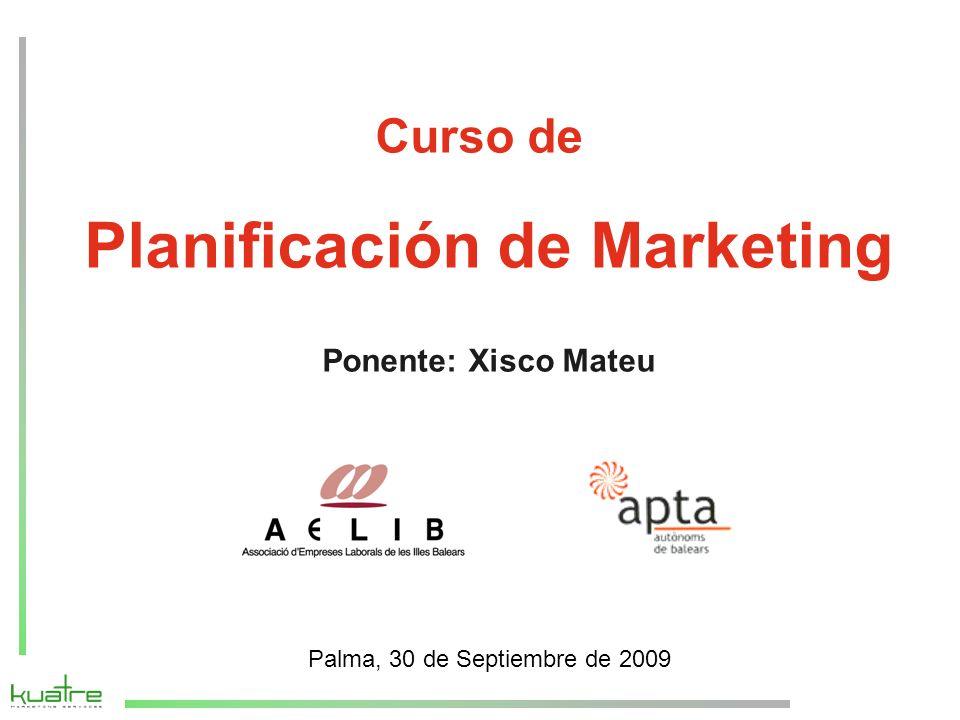 Curso de Planificación de Marketing Ponente: Xisco Mateu Palma, 30 de Septiembre de 2009