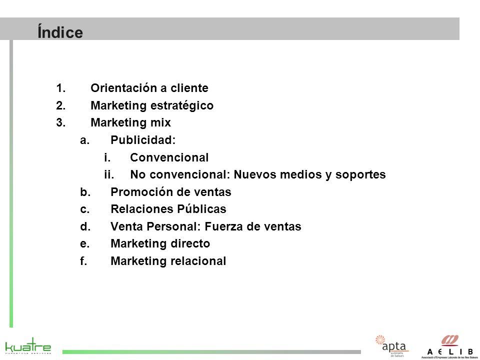 1.Orientación a cliente 2.Marketing estratégico 3.Marketing mix a.Publicidad: i.Convencional ii.No convencional: Nuevos medios y soportes b.Promoción de ventas c.Relaciones Públicas d.Venta Personal: Fuerza de ventas e.Marketing directo f.Marketing relacional Índice