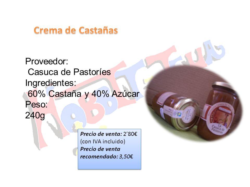 Proveedor: Casuca de Pastoríes Ingredientes: 60% Castaña y 40% Azúcar Peso: 240g Precio de venta: 280 (con IVA incluido) Precio de venta recomendado: