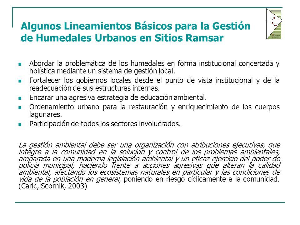 Algunos Lineamientos Básicos para la Gestión de Humedales Urbanos en Sitios Ramsar Abordar la problemática de los humedales en forma institucional concertada y holística mediante un sistema de gestión local.