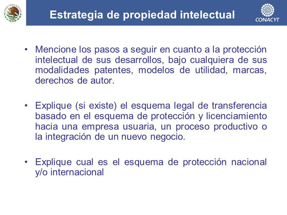 Estrategia de propiedad intelectual Mencione los pasos a seguir en cuanto a la protección intelectual de sus desarrollos, bajo cualquiera de sus modal
