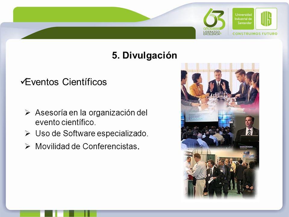 5. Divulgación Eventos Científicos Asesoría en la organización del evento científico. Uso de Software especializado. Movilidad de Conferencistas.