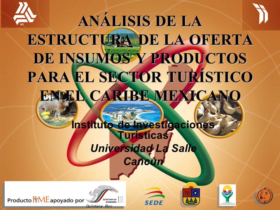 ANÁLISIS DE LA ESTRUCTURA DE LA OFERTA DE INSUMOS Y PRODUCTOS PARA EL SECTOR TURÍSTICO EN EL CARIBE MEXICANO Instituto de Investigaciones Turísticas U
