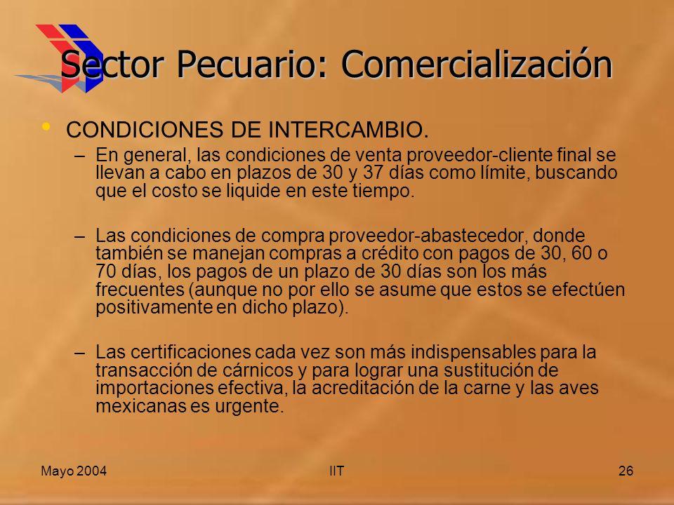 Mayo 2004IIT26 Sector Pecuario: Comercialización CONDICIONES DE INTERCAMBIO. –En general, las condiciones de venta proveedor-cliente final se llevan a
