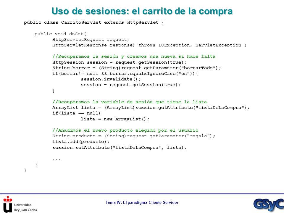 Tema IV: El paradigma Cliente-Servidor Uso de sesiones: el carrito de la compra public class CarritoServlet extends HttpServlet { public void doGet( H