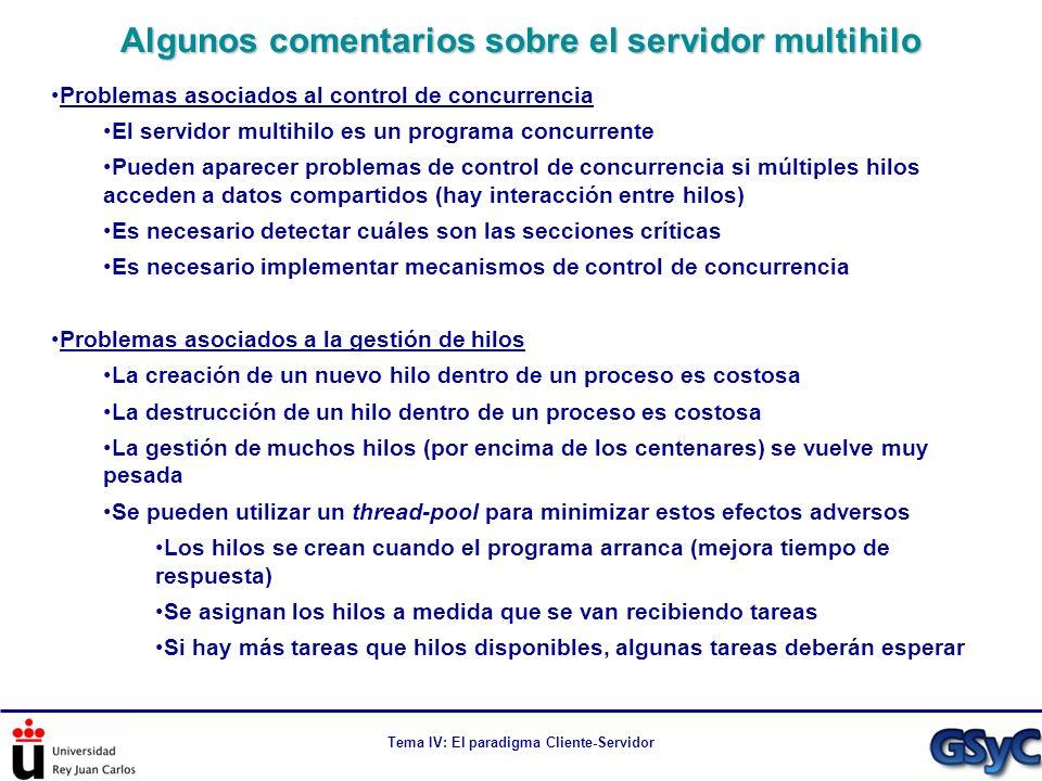 Tema IV: El paradigma Cliente-Servidor Algunos comentarios sobre el servidor multihilo Problemas asociados al control de concurrencia El servidor mult