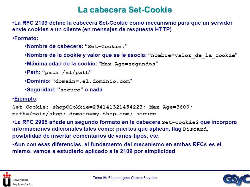 Tema IV: El paradigma Cliente-Servidor La RFC 2109 define la cabecera Set-Cookie como mecanismo para que un servidor envíe cookies a un cliente (en me