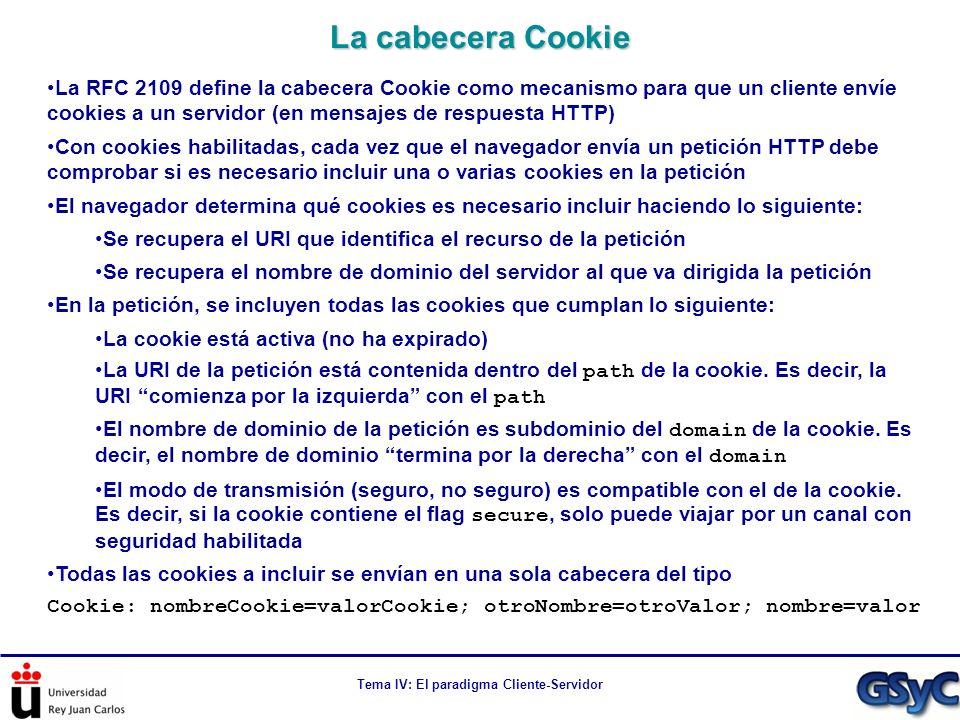 Tema IV: El paradigma Cliente-Servidor La RFC 2109 define la cabecera Cookie como mecanismo para que un cliente envíe cookies a un servidor (en mensaj