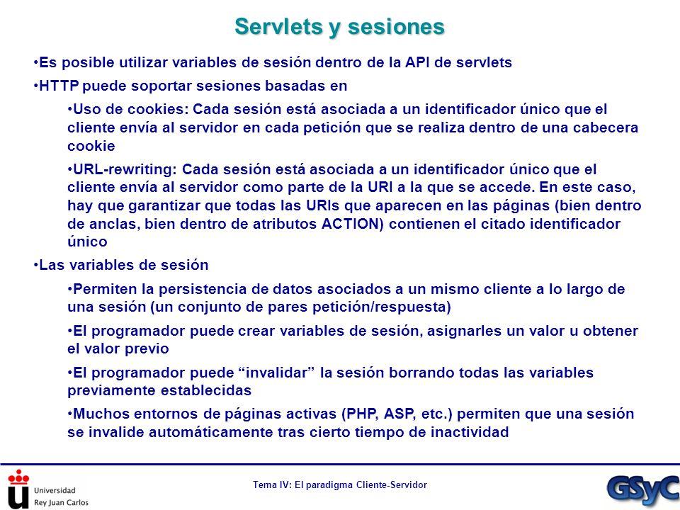 Tema IV: El paradigma Cliente-Servidor Es posible utilizar variables de sesión dentro de la API de servlets HTTP puede soportar sesiones basadas en Us