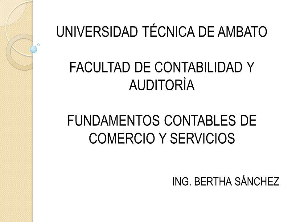 UNIVERSIDAD TÉCNICA DE AMBATO FACULTAD DE CONTABILIDAD Y AUDITORÌA FUNDAMENTOS CONTABLES DE COMERCIO Y SERVICIOS ING.