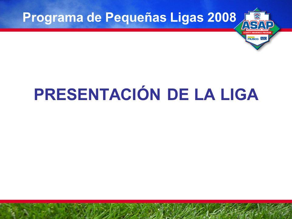 PRESENTACIÓN DE LA LIGA Programa de Pequeñas Ligas 2008
