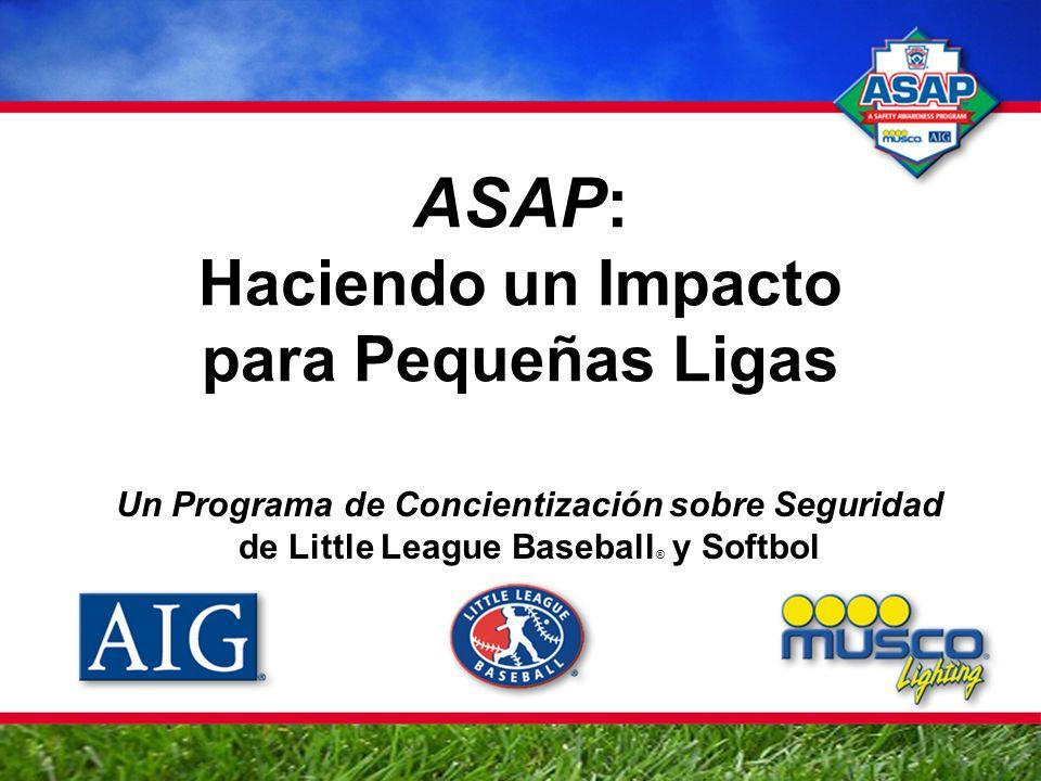 ASAP: Haciendo un Impacto para Pequeñas Ligas Un Programa de Concientización sobre Seguridad de Little League Baseball ® y Softbol