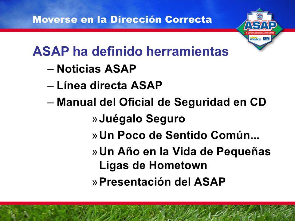 ASAP ha definido herramientas –Noticias ASAP –Línea directa ASAP –Manual del Oficial de Seguridad en CD »Juégalo Seguro »Un Poco de Sentido Común...