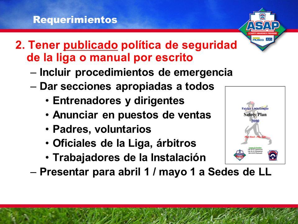 2. Tener publicado política de seguridad de la liga o manual por escrito –Incluir procedimientos de emergencia –Dar secciones apropiadas a todos Entre