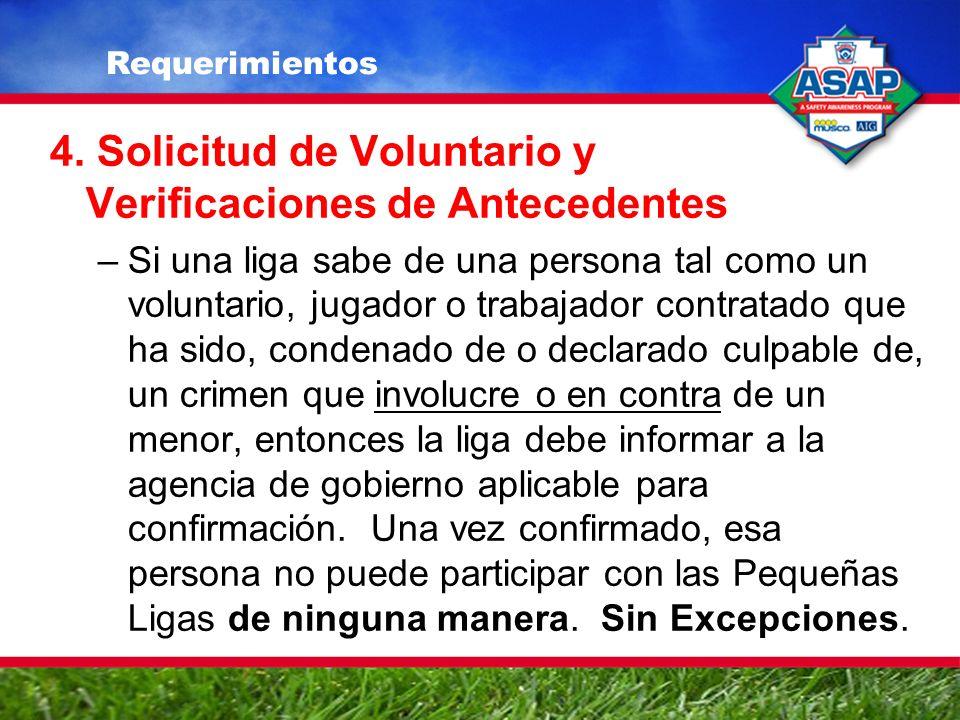 4. Solicitud de Voluntario y Verificaciones de Antecedentes –Si una liga sabe de una persona tal como un voluntario, jugador o trabajador contratado q
