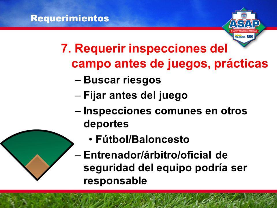 7. Requerir inspecciones del campo antes de juegos, prácticas –Buscar riesgos –Fijar antes del juego –Inspecciones comunes en otros deportes Fútbol/Ba