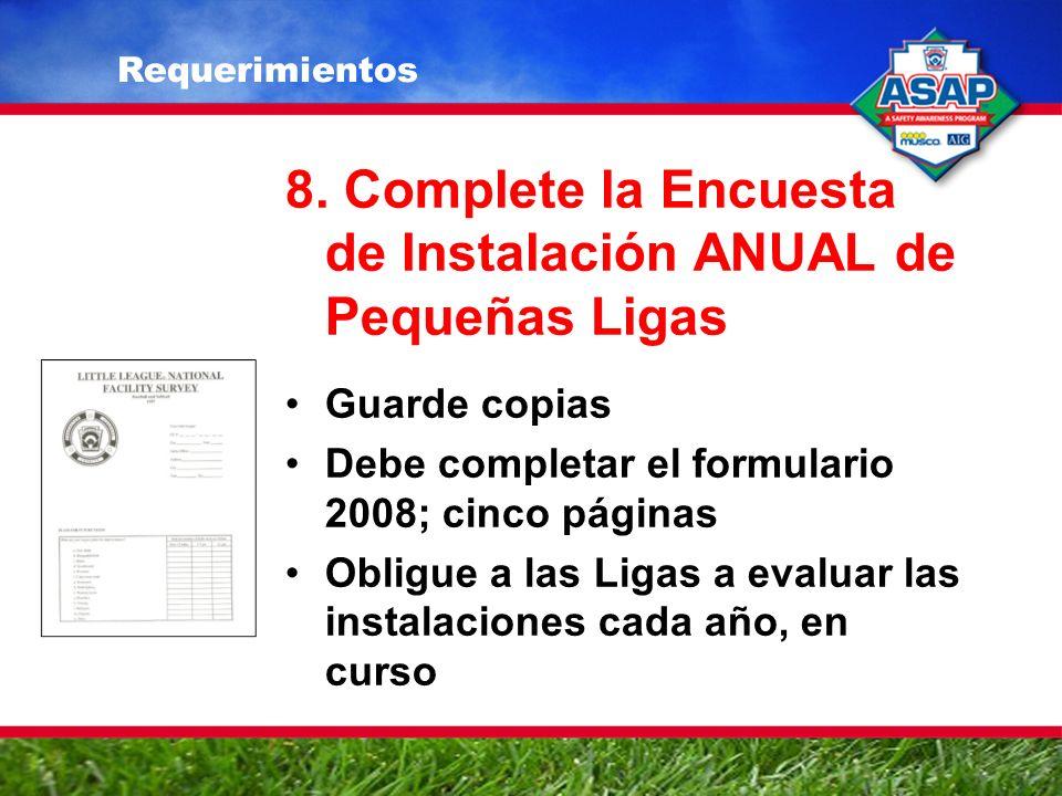 8. Complete la Encuesta de Instalación ANUAL de Pequeñas Ligas Guarde copias Debe completar el formulario 2008; cinco páginas Obligue a las Ligas a ev
