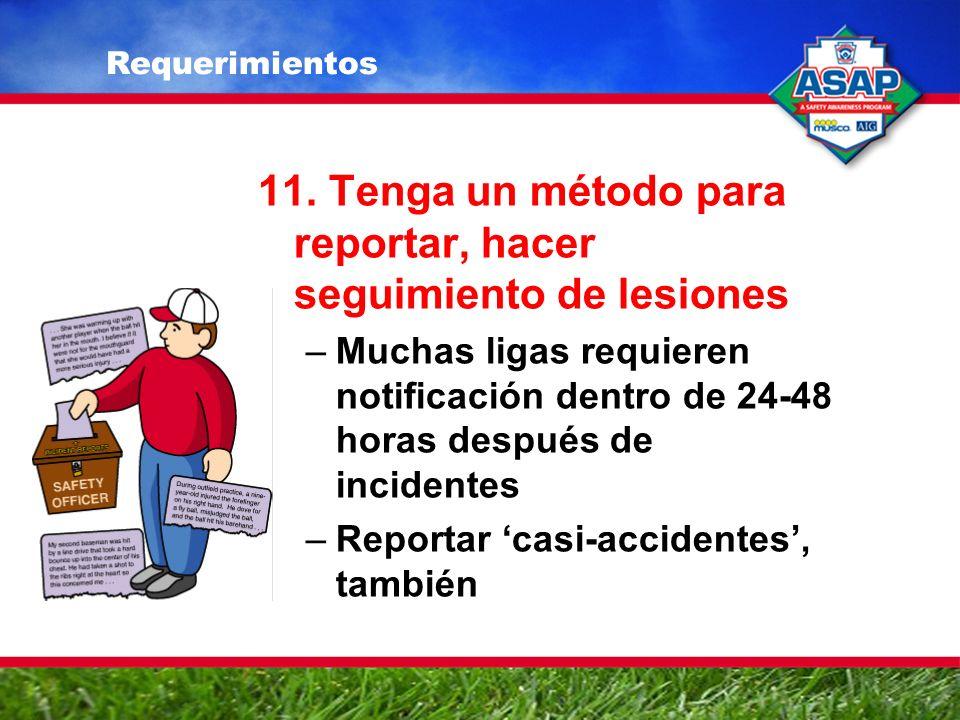 11. Tenga un método para reportar, hacer seguimiento de lesiones –Muchas ligas requieren notificación dentro de 24-48 horas después de incidentes –Rep