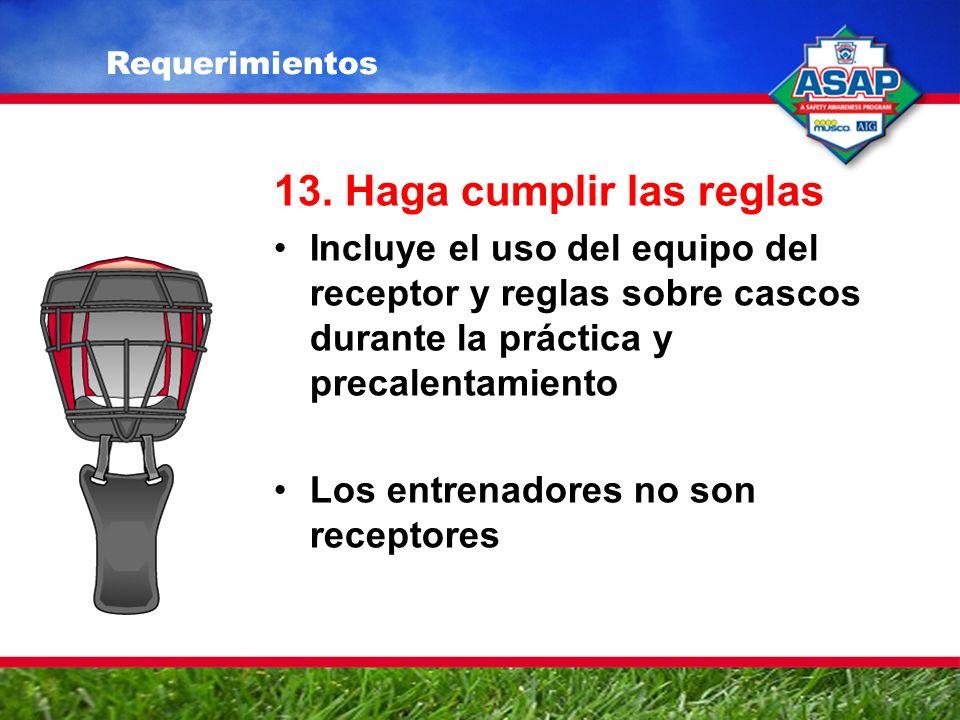 13. Haga cumplir las reglas Incluye el uso del equipo del receptor y reglas sobre cascos durante la práctica y precalentamiento Los entrenadores no so