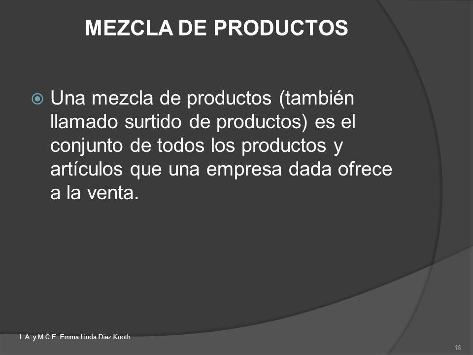 MEZCLA DE PRODUCTOS Una mezcla de productos (también llamado surtido de productos) es el conjunto de todos los productos y artículos que una empresa d