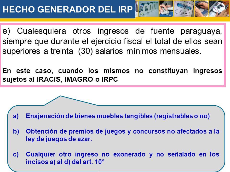 e) Cualesquiera otros ingresos de fuente paraguaya, siempre que durante el ejercicio fiscal el total de ellos sean superiores a treinta (30) salarios mínimos mensuales.