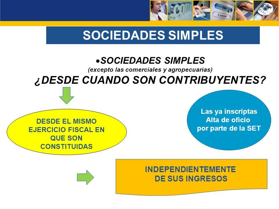 SOCIEDADES SIMPLES (excepto las comerciales y agropecuarias) ¿DESDE CUANDO SON CONTRIBUYENTES? SOCIEDADES SIMPLES INDEPENDIENTEMENTE DE SUS INGRESOS D